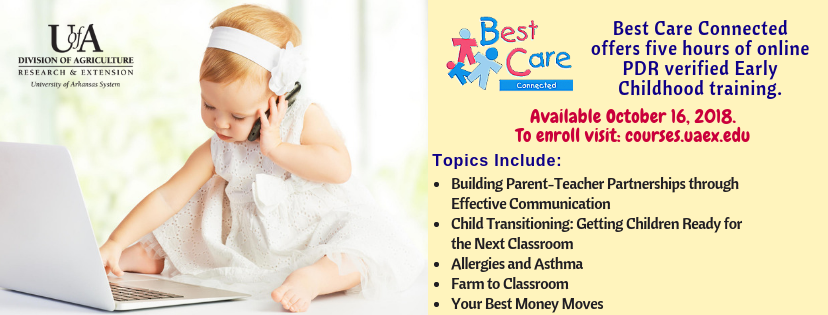 picture of baby using laptop holding cell phone - includes text stating that Best Care Connected offers five hours of online education and is available October 16, 2018. Topics include: Building Parent-Teacher Partnerships through Effective Communication, Child Transitioning: Getting Children Ready for the Next Classroom, Allergies and Asthma, Farm to Classroom, Your Best Money Moves